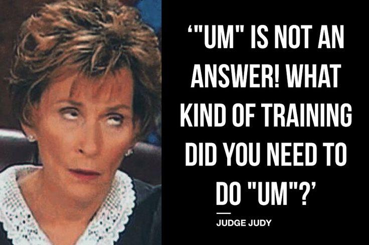 """Judge Judy on """"Um"""""""