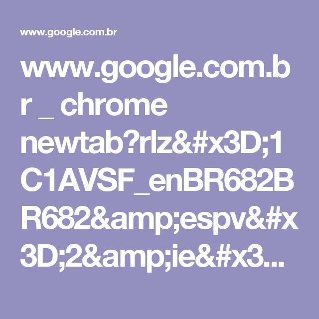 www.google.com.br _ chrome newtab?rlz=1C1AVSF_enBR682BR682&espv=2&ie=UTF-8