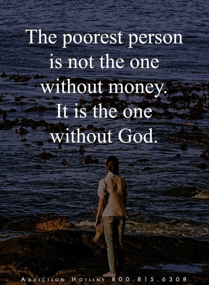 The Poorest Person Is Not The One One Without Money It Is The One Without God Powerful Motivational Quotes Special Quotes Mindset Quotes