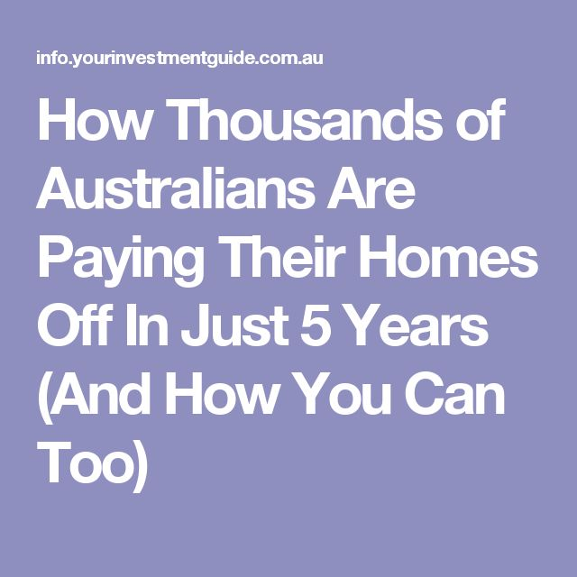 How Thousands of Australians Are Paying Their Homes Off In Just 5 Years (And How You Can Too)