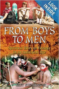 From Boys to Men: Spiritual Rites of Passage in an Indulgent Age: Bret Stephenson: 9781594771408: Amazon.com: Books