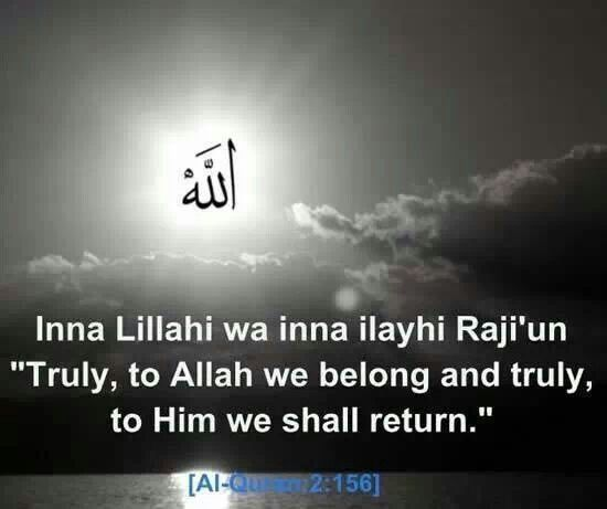 """To God do we belong and to him shall we return"" -- Al-Quran 2.156"