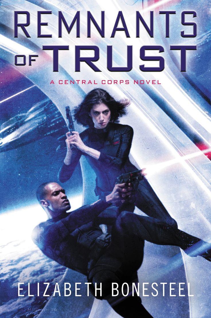 Remnants of Trust: A Central Corps Novel: Elizabeth Bonesteel: Series: Central Corps Paperback: 544 pages Publisher: Harper Voyager (November 8, 2016)