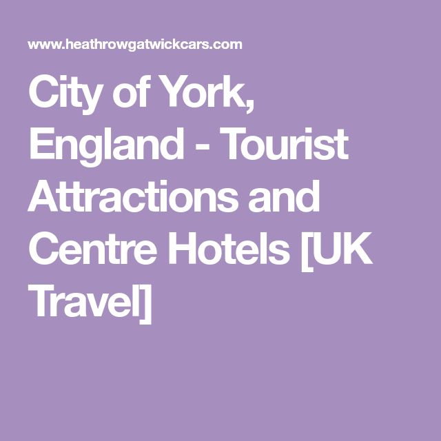 City of York, England - Tourist Attractions and Centre Hotels [UK Travel]