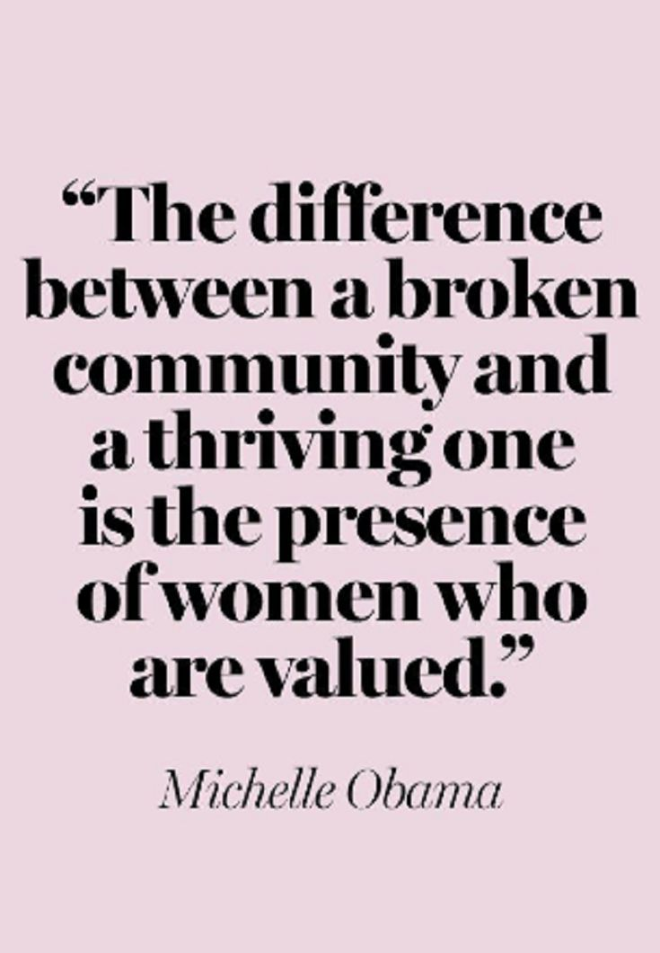 Community value women, men & women are necessary but right now the equilibrium needs balancing, respect both ways