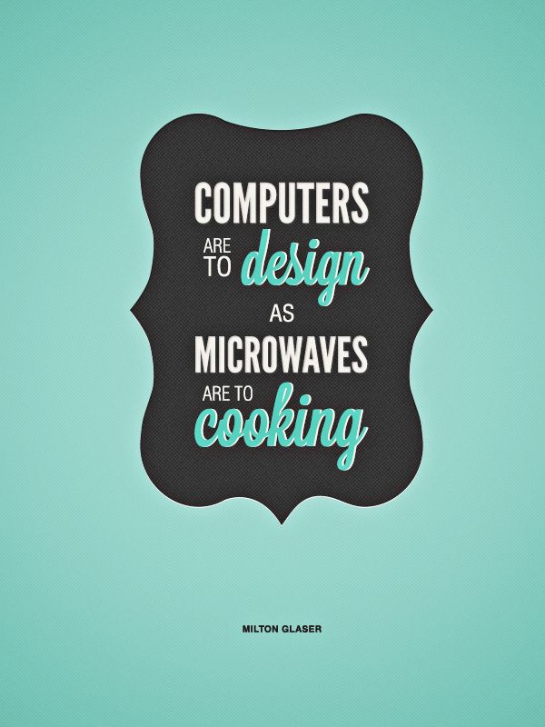 design as microwaves are to cooking graphic design quotes design