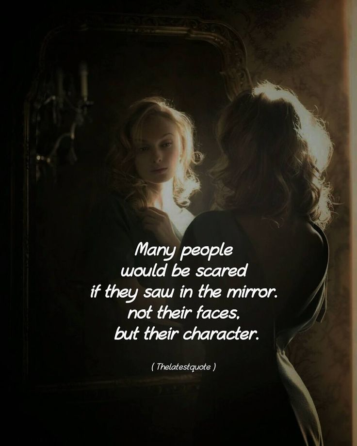 Many people would be scared  if they saw in the mirror. not their faces but their character. . . #thelatestquote #quotes