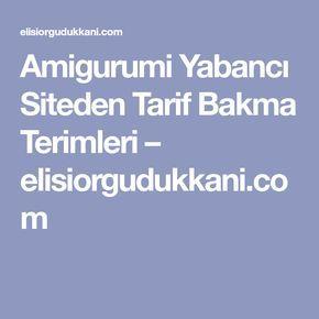 Amigurumi Yabancı Siteden Tarif Bakma Terimleri – elisiorgudukkani.com
