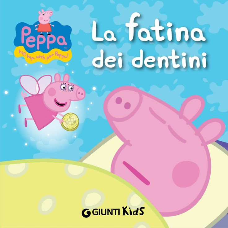 Dal #cartoneanimato trasmesso in #TV un #ebook di #PeppaPig. Silvia D'Achille - Peppa. La fatina dei denti