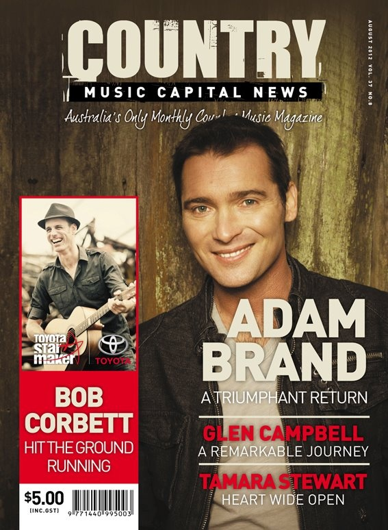 Country Music Capital News August 2012 issue out now featuring Adam Brand, a special story about Glen Campbell on his retirement, Canadian star Dean Brody, Toyota Star Maker Winner Bob Corbett, set to star at the Gympie Muster Canadian artist Hayes Carll, popular Australian artists Paul Costa and Tamara Stewart, also Eden's Edge, Sara Watkins, Adi Burgess,The Jed Rowe Band, the very funny Pete Denahy, Anna Rose' USA Trip and a tribute to the late Gary Brown — with Bob Corbett and Tamara…