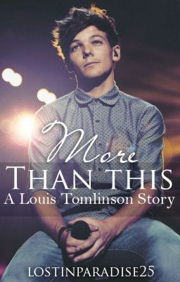"""""""[[EDITING]] More Than This (Louis Tomlinson Fan Fiction) - More Than This"""" by lostinparadise25 - """"Megan Payne is Liam Payne's younger sister. Yes, the Liam Payne of One Direction. Sounds pretty cool…"""""""