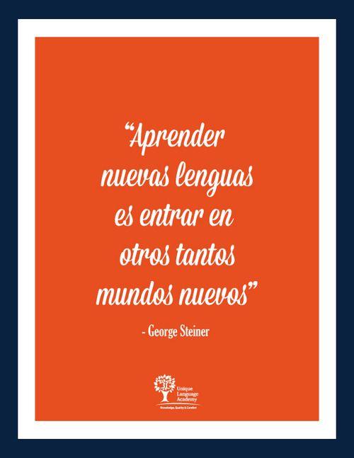 Aprender nuevas lenguas es entrar en otros tantos mundos nuevos - George Steiner