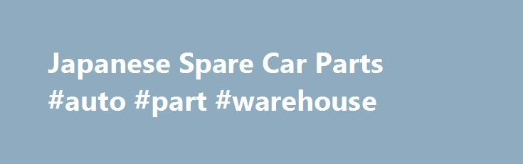 Japanese Spare Car Parts #auto #part #warehouse http://auto.nef2.com/japanese-spare-car-parts-auto-part-warehouse/  #japan auto parts # Wheels & Tyres Our wheels division includes a large range of used Japanese wheels, OEM wheels Read More. Based in Otahuhu, Auckland, Japanese Spares offer the biggest selection of new and used Japanese car parts. Our range and variety is second to none. We endeavour to assist you in your automotive Continue Reading