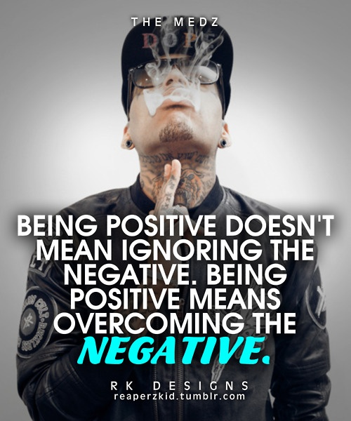 """""""being positive doesn't mean ignoring the negative. being positive means overcoming the negative"""" kid ink"""