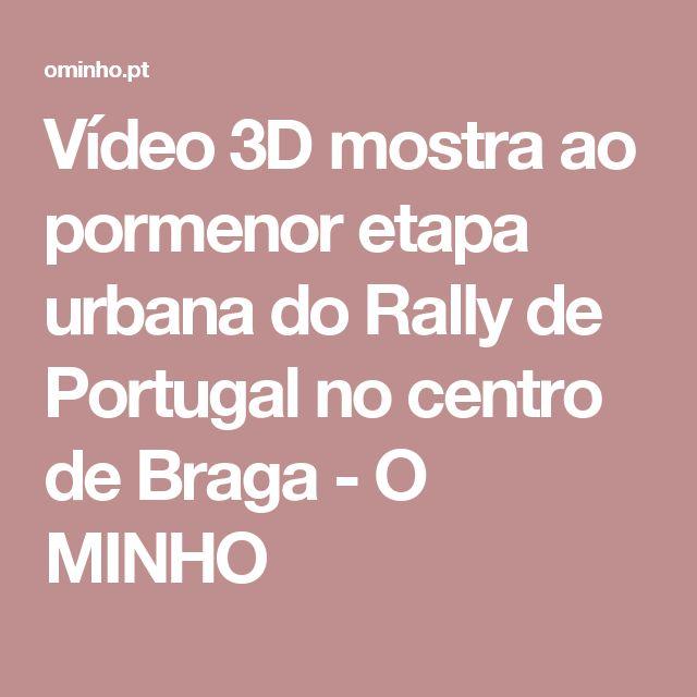 Vídeo 3D mostra ao pormenor etapa urbana do Rally de Portugal no centro de Braga - O MINHO