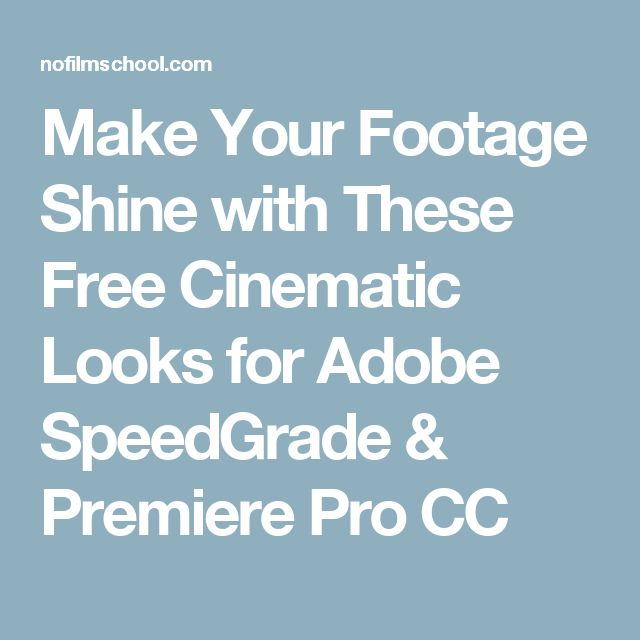 Make Your Footage Shine with These Free Cinematic Looks for Adobe SpeedGrade & Premiere Pro CC