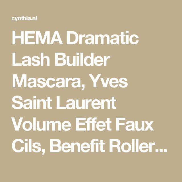 HEMA Dramatic Lash Builder Mascara, Yves Saint Laurent Volume Effet Faux Cils, Benefit Roller Lash Mascara & Make-Up Studio 4D False Lash Effect Mascara • Cynthia