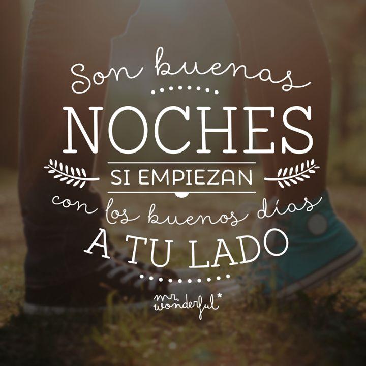Son buenas noches si empiezan con los buenos días a tu lado. | by Mr. Wonderful*