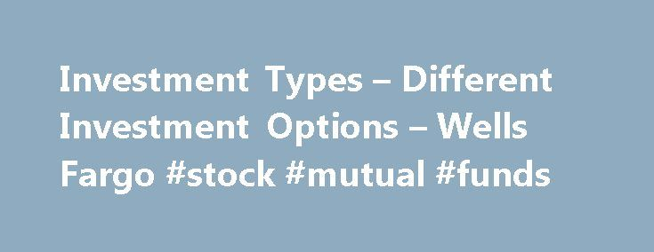 "Investment Types – Different Investment Options – Wells Fargo #stock #mutual #funds http://stock.remmont.com/investment-types-different-investment-options-wells-fargo-stock-mutual-funds/  medianet_width = ""300"";   medianet_height = ""600"";   medianet_crid = ""926360737"";   medianet_versionId = ""111299"";   (function() {       var isSSL = 'https:' == document.location.protocol;       var mnSrc = (isSSL ? 'https:' : 'http:') + '//contextual.media.net/nmedianet.js?cid=8CUFDP85S' + (isSSL ?…"