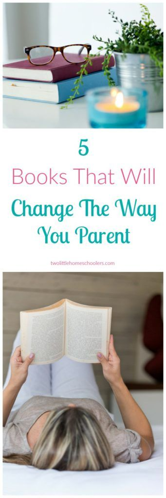 Two Little Homeschoolers - 5 Books That Will Change The Way You Parent - Two Little Homeschoolers