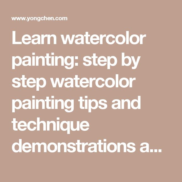 Learn watercolor painting: step by step watercolor painting tips and technique demonstrations and free watercolor lessons