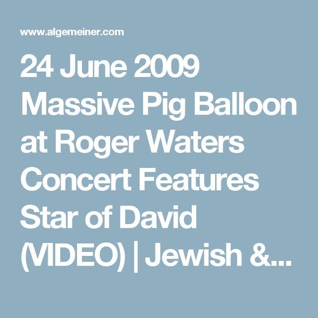 24 June 2009 Massive Pig Balloon at Roger Waters Concert Features Star of David (VIDEO) | Jewish & Israel News Algemeiner.com