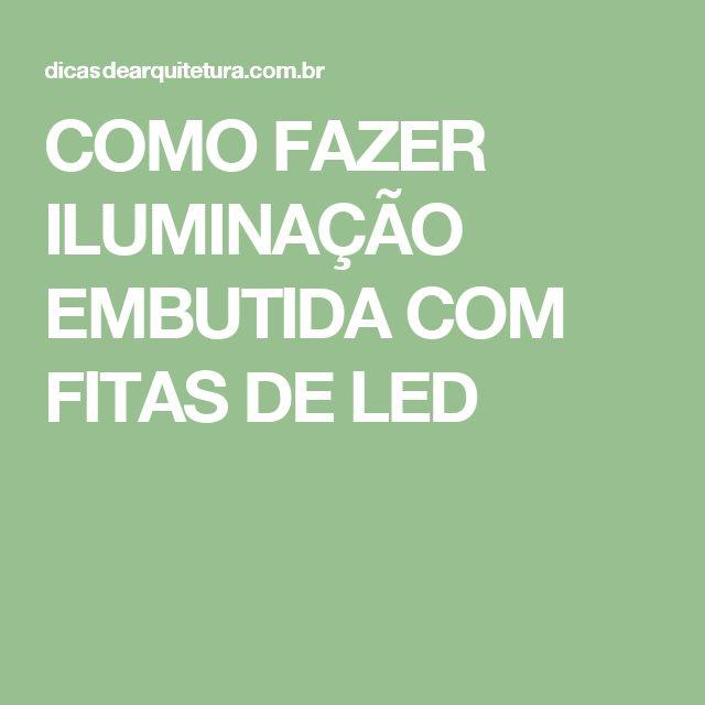 COMO FAZER ILUMINAÇÃO EMBUTIDA COM FITAS DE LED