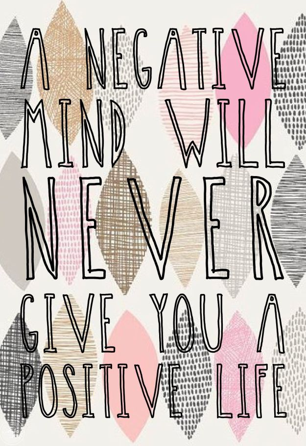 A negative mind will never give you a positive life. encouraging words for Thirsty Thursdays on A Kreative Kraning: