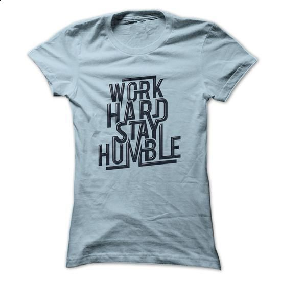 Work hard stay humble - #dress shirt #hoodie sweatshirts. SIMILAR ITEMS =>…