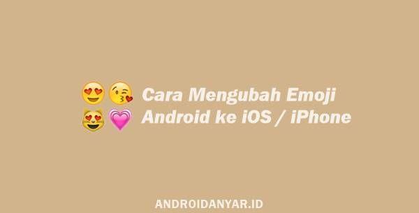 Cara Mengubah Emoji Android Ke Ios Mirip Iphone Terbaru Iphone Emoji Ios