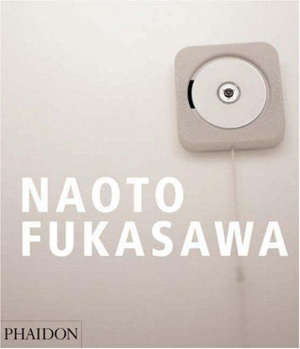 Naoto Fukasawa: Naoto Fukasawa, Antony Gormley, Jasper Morrison: 9780714845869: Amazon.com: Books