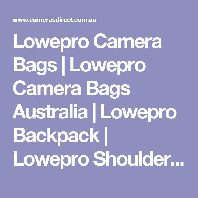 Lowepro Camera Bags | Lowepro Camera Bags Australia | Lowepro Backpack | Lowepro Shoulder Bag | Small Camera Bag | Cameras Direct Australia