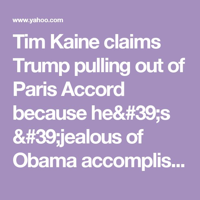 Tim Kaine claims Trump pulling out of Paris Accord because he's 'jealous of Obama accomplishments'