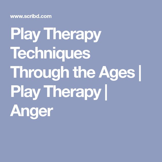 Play Therapy Techniques Through the Ages | Play Therapy | Anger