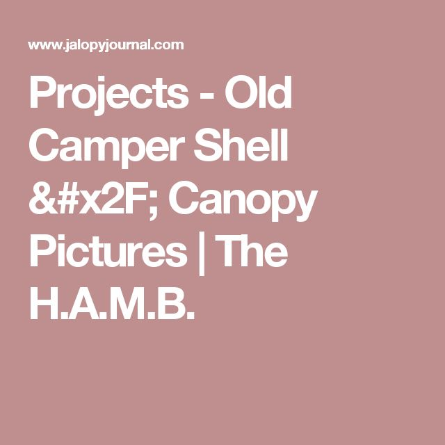 Projects - Old Camper Shell / Canopy Pictures | The H.A.M.B.