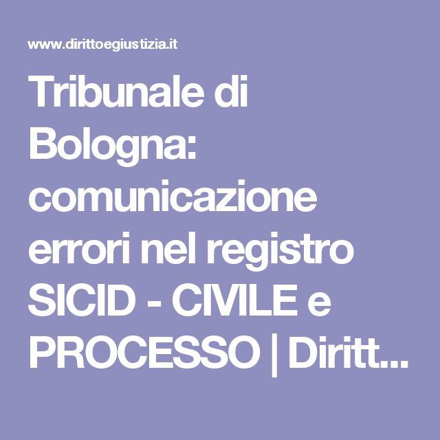 Tribunale di Bologna: comunicazione errori nel registro SICID - CIVILE e PROCESSO | Diritto e Giustizia
