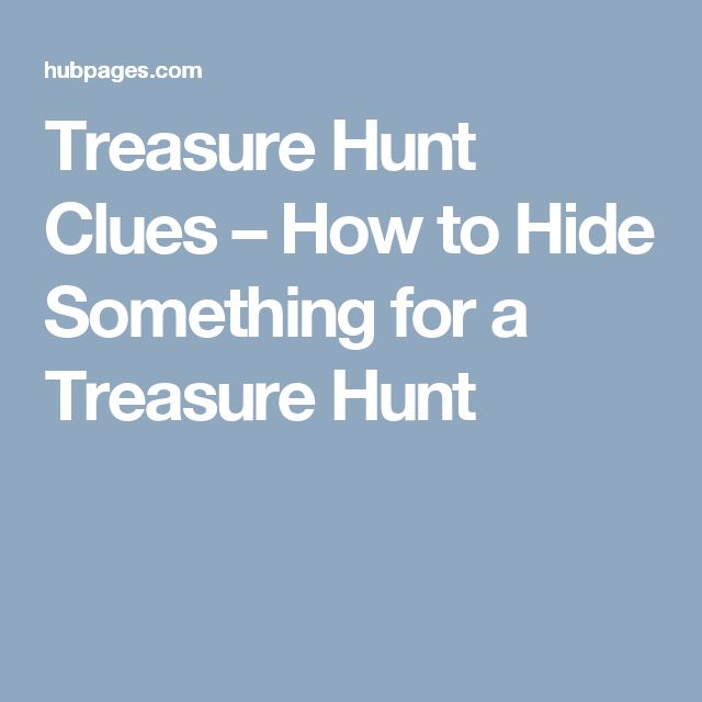 Treasure Hunt Clues – How to Hide Something for a Treasure Hunt