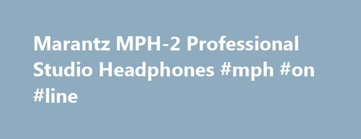 Marantz MPH-2 Professional Studio Headphones #mph #on #line http://oregon.remmont.com/marantz-mph-2-professional-studio-headphones-mph-on-line/  # Pro Coverage will repair or replace your gear quickly and get you back playing, gigging and recording as fast as possible-even accidental damage from drops or spills is covered. After finalizing your order for this downloadable product, you'll receive an activation key via email. This email will include a product link and directions for…