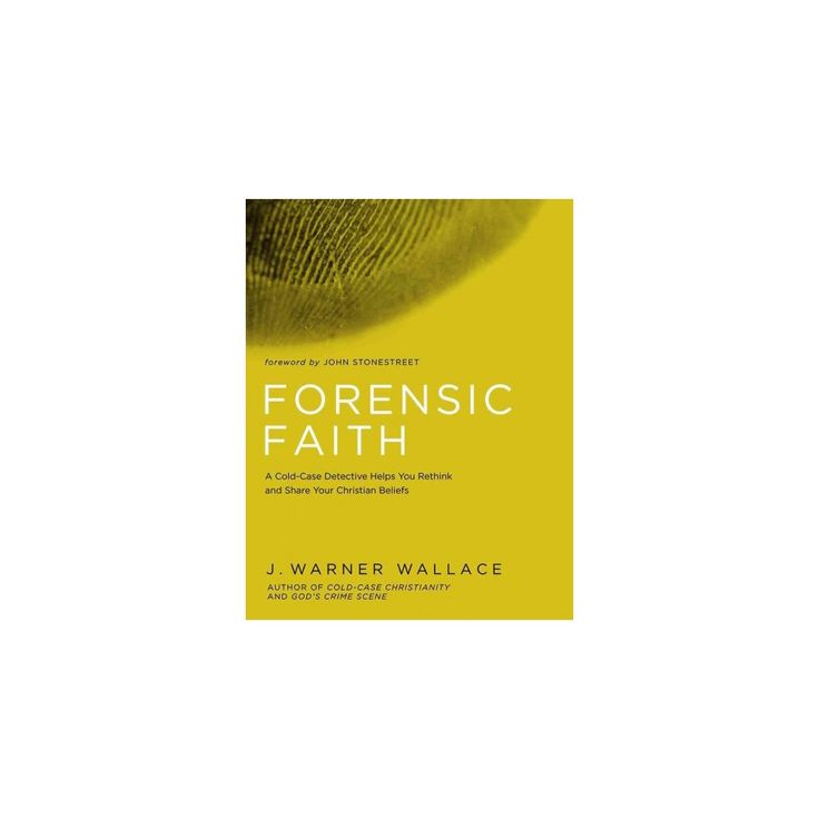 Forensic Faith : A Homicide Detective Makes the Case for a More Reasonable, Evidential Christian Faith