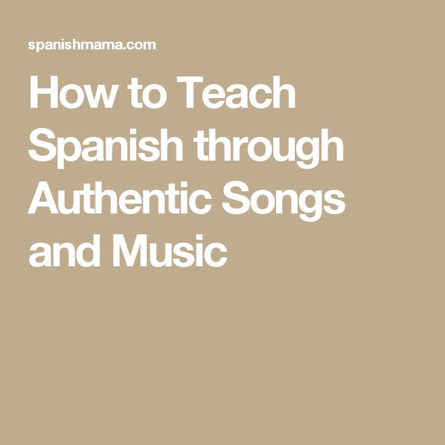 How to Teach Spanish through Authentic Songs and Music