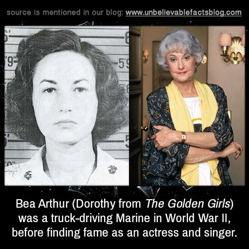 Bea Arthur (Dorothy from The Golden Girls) was a truck-driving Marine in World War II, before finding fame as an actress and singer.