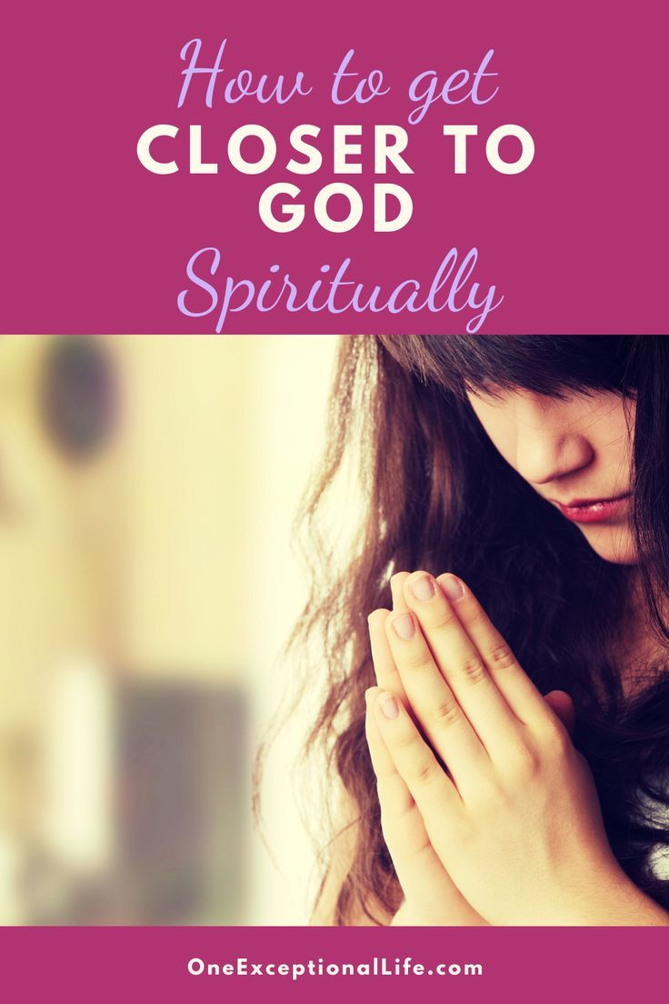 Powerful Ways To Get Closer To God Spiritually in 2020