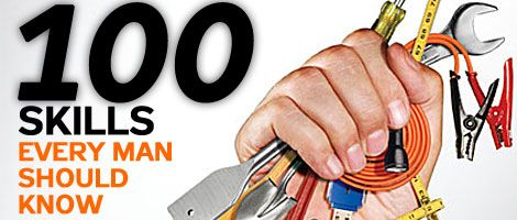 100 Skills Every Man Should Know: 2008's Ultimate DIY List  Brains and charm are fine, but a real guy needs to know how to do real stuff. After months of debate among PM's expert editors, here's our lineup of essential skills..., broken down in 10 categories for the competent man -- plus 20 tools you need to own.   2008's Ultimate DIY List - Popular Mechanics