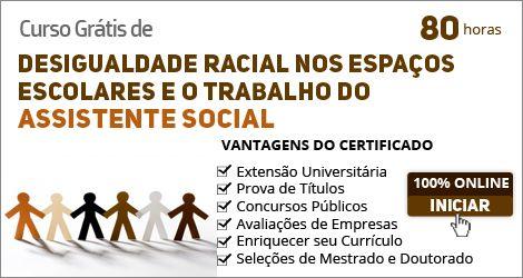 Desigualdade racial nos espaços escolares e o trabalho do assistente social Este curso busca analisar o processo histórico da desigualdade racial no Brasil e seus rebatimentos no sistema educacional COMPARTILHE!  Este curso é GRÀTIS. Aproveite!  Totalmente livre de mensalidades.  Assinar GRÁTIS Desigualdade racial nos espaços escolares e o trabalho do assistente social.  Este curso propõe a discussão acerca das contribuições do assistente social no enfrentamento da questão racial.