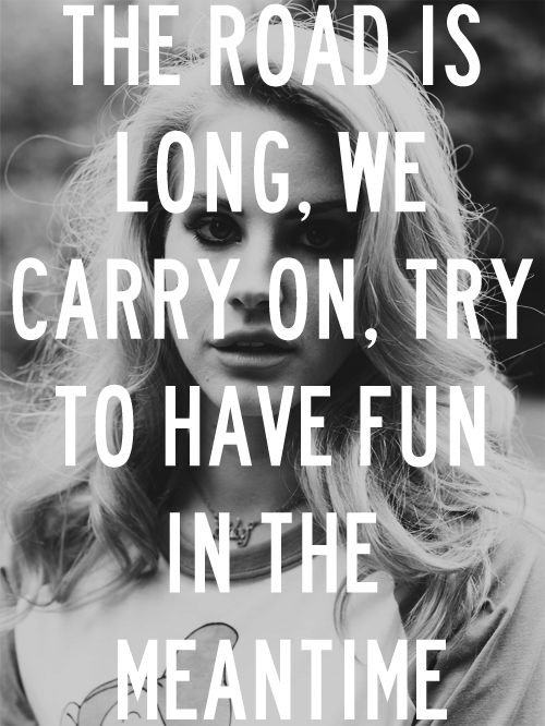 Live your life like there will never be a tomorrow! #LanaDelRay #realist