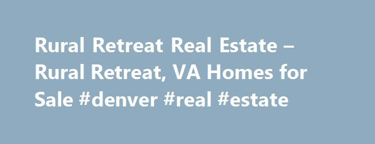Rural Retreat Real Estate – Rural Retreat, VA Homes for Sale #denver #real #estate http://real-estate.remmont.com/rural-retreat-real-estate-rural-retreat-va-homes-for-sale-denver-real-estate/  #rural real estate # Homes for Sale Search Results – Sorted by New Listings Why are there multiple listings for a home? realtor.com displays home listings from more than 900 Multiple Listing Services (MLS) across the U.S. most updated every 15 minutes. A home may be listed by the same Brokerage for…