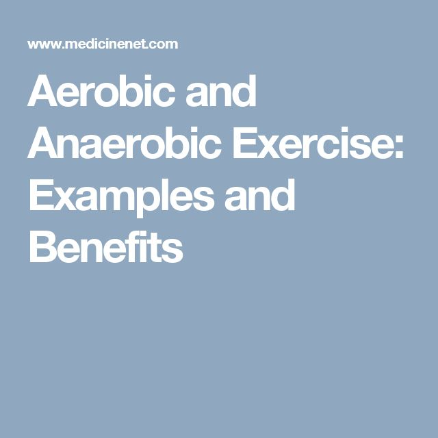 Aerobic and Anaerobic Exercise: Examples and Benefits