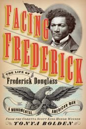 Facing Frederick: The Life of Frederick Douglass, a Monumental American Man  By: Tonya Bolden