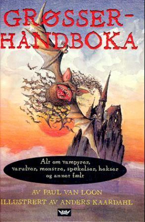 """""""Grøsserhåndboka - alt om vampyrer, varulver, monstre, spøkelser, hekser og annet fælt"""" av Paul van Loon"""