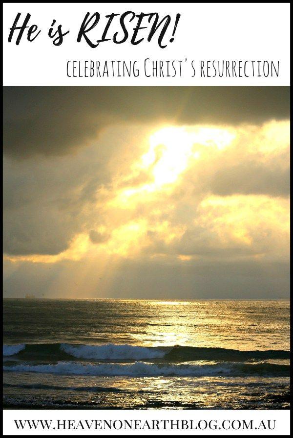 He is risen! Celebrating Christ's resurrection at HeavenOnEarthBlog.com.au